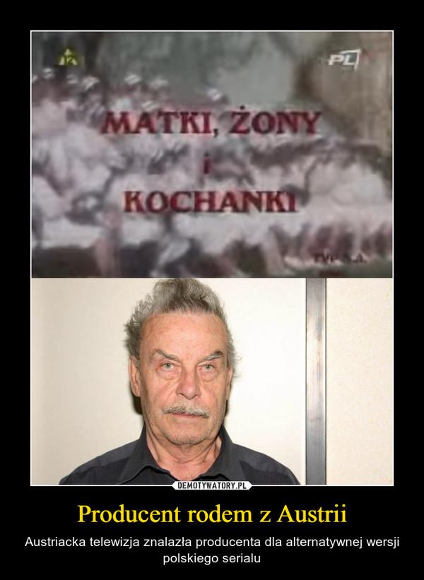 Producent rodem z Austrii – Austriacka telewizja znalazła producenta dla alternatywnej wersji polskiego serialu