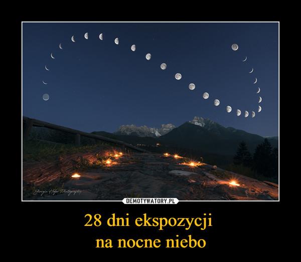 28 dni ekspozycji na nocne niebo –
