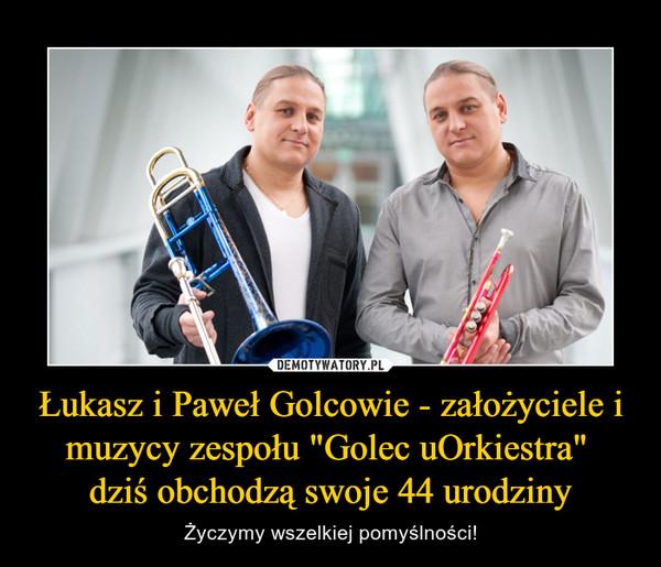 """Łukasz i Paweł Golcowie - założyciele i muzycy zespołu """"Golec uOrkiestra"""" dziś obchodzą swoje 44 urodziny – Życzymy wszelkiej pomyślności!"""