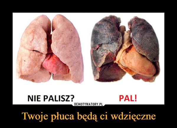 Twoje płuca będą ci wdzięczne –