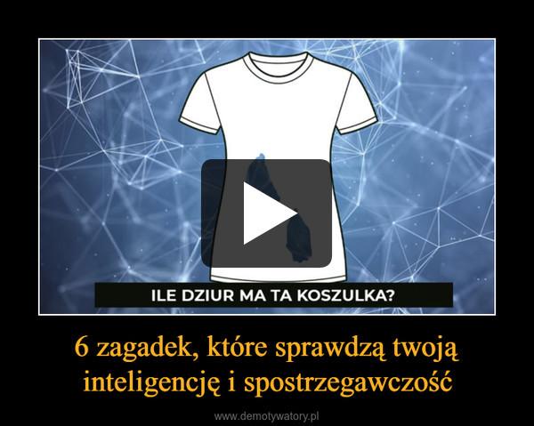 6 zagadek, które sprawdzą twoją inteligencję i spostrzegawczość –