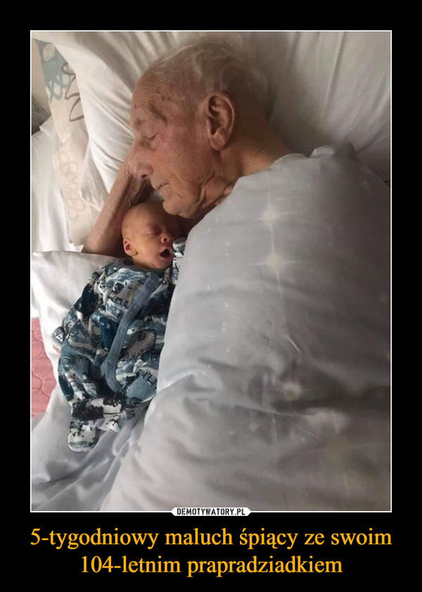 5-tygodniowy maluch śpiący ze swoim 104-letnim prapradziadkiem –