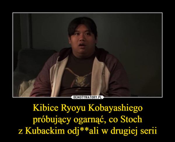 Kibice Ryoyu Kobayashiegopróbujący ogarnąć, co Stochz Kubackim odj**ali w drugiej serii –
