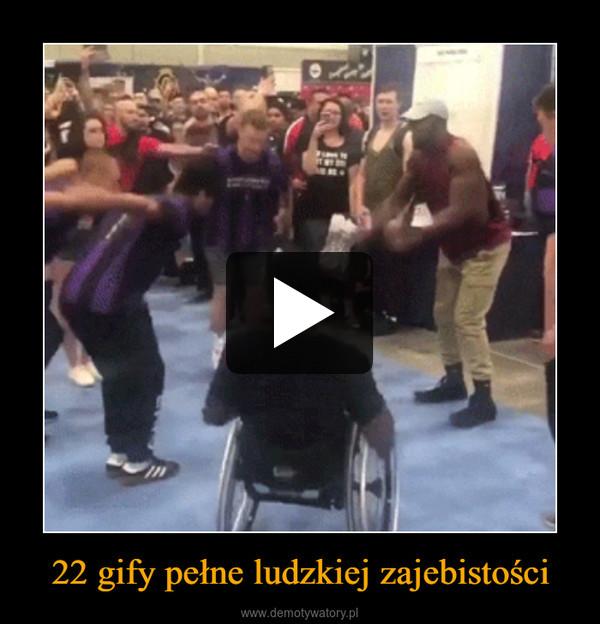 22 gify pełne ludzkiej zajebistości –