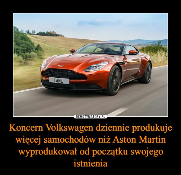 Koncern Volkswagen dziennie produkuje więcej samochodów niż Aston Martin wyprodukował od początku swojego istnienia –