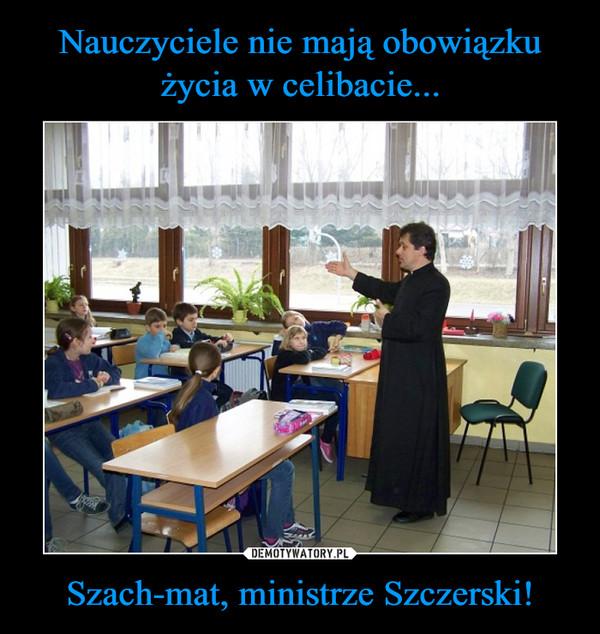 Szach-mat, ministrze Szczerski! –