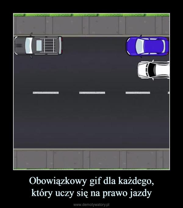 Obowiązkowy gif dla każdego,który uczy się na prawo jazdy –