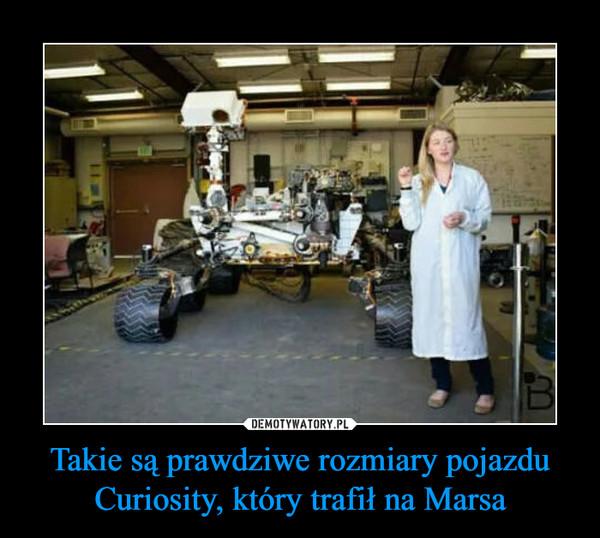 Takie są prawdziwe rozmiary pojazdu Curiosity, który trafił na Marsa –