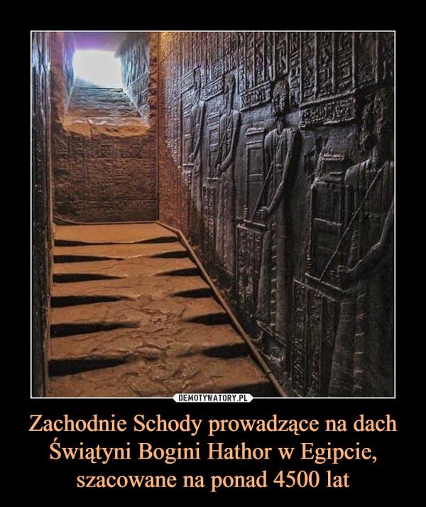Zachodnie Schody prowadzące na dach Świątyni Bogini Hathor w Egipcie, szacowane na ponad 4500 lat –