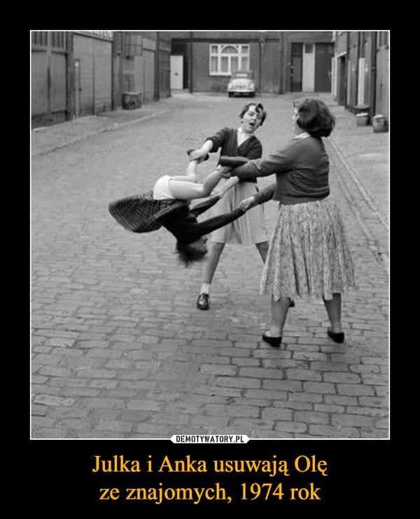 Julka i Anka usuwają Olęze znajomych, 1974 rok –