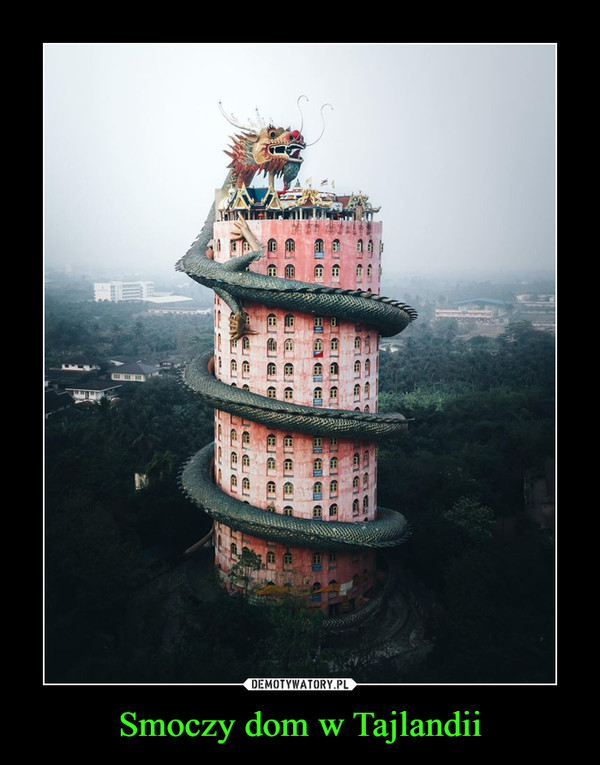 Smoczy dom w Tajlandii –