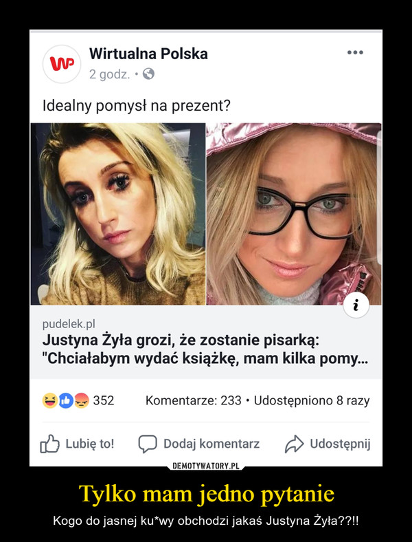 Tylko mam jedno pytanie – Kogo do jasnej ku*wy obchodzi jakaś Justyna Żyła??!!