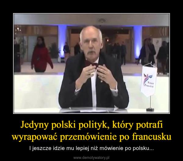 Jedyny polski polityk, który potrafi wyrapować przemówienie po francusku – I jeszcze idzie mu lepiej niż mówienie po polsku...