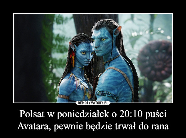 Polsat w poniedziałek o 20:10 puści Avatara, pewnie będzie trwał do rana –