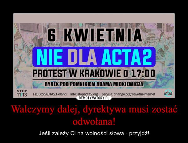 Walczymy dalej, dyrektywa musi zostać odwołana! – Jeśli zależy Ci na wolności słowa - przyjdź!