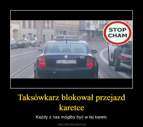 Taksówkarz blokował przejazd karetce – Każdy z nas mógłby być w tej karetc