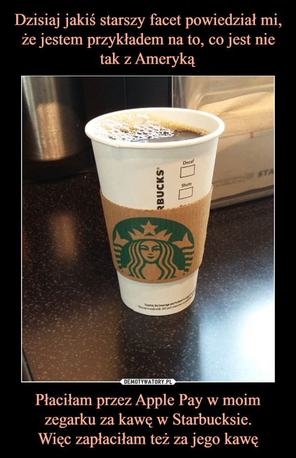 Płaciłam przez Apple Pay w moim zegarku za kawę w Starbucksie.Więc zapłaciłam też za jego kawę –