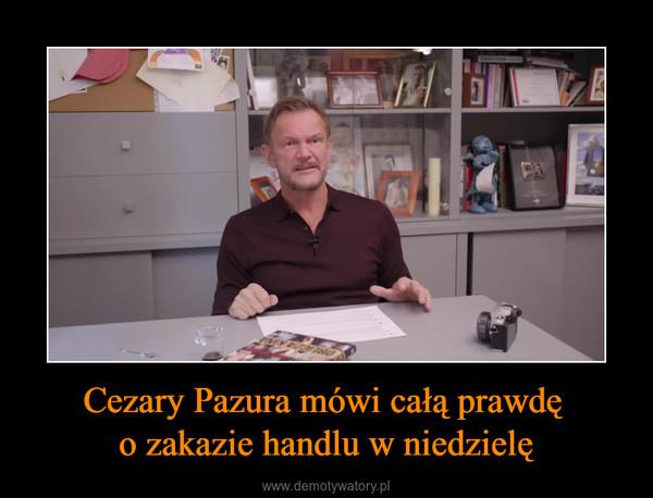Cezary Pazura mówi całą prawdę o zakazie handlu w niedzielę –