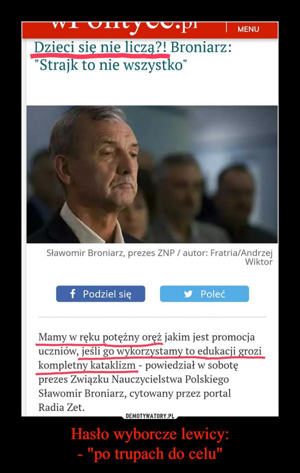 """Hasło wyborcze lewicy:- """"po trupach do celu"""" –"""