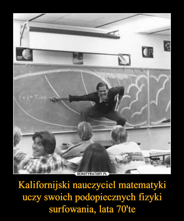 Kalifornijski nauczyciel matematyki uczy swoich podopiecznych fizyki surfowania, lata 70'te –