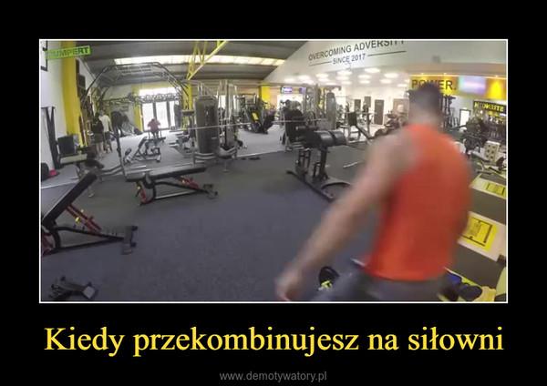 Kiedy przekombinujesz na siłowni –
