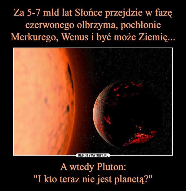 """A wtedy Pluton:""""I kto teraz nie jest planetą?"""" –"""