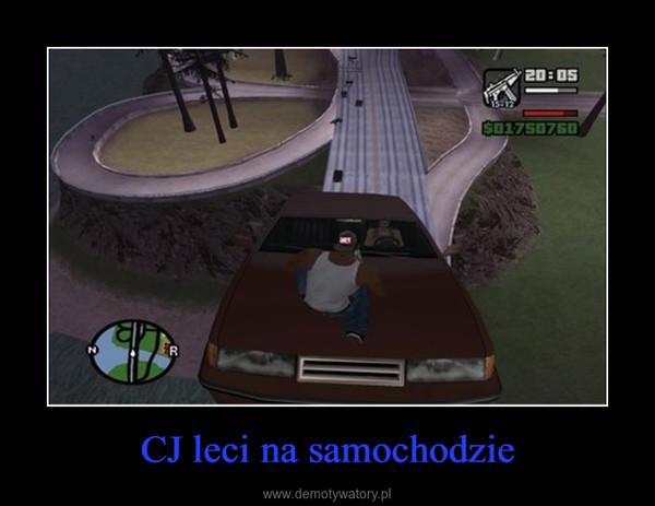 CJ leci na samochodzie –