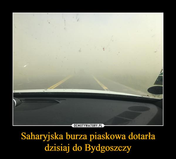 Saharyjska burza piaskowa dotarła dzisiaj do Bydgoszczy –