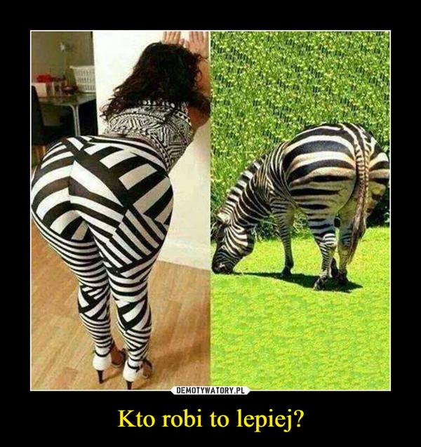 Kto robi to lepiej? –