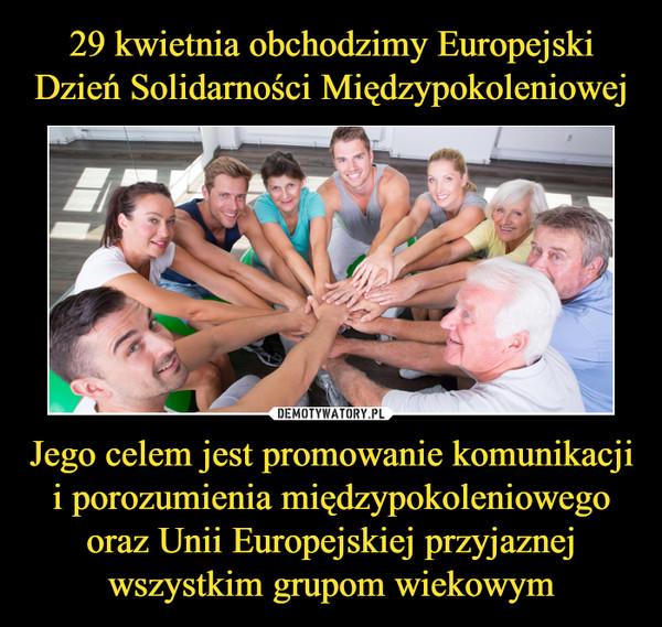 Jego celem jest promowanie komunikacji i porozumienia międzypokoleniowego oraz Unii Europejskiej przyjaznej wszystkim grupom wiekowym –