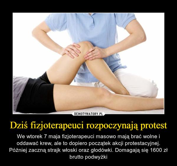 Dziś fizjoterapeuci rozpoczynają protest – We wtorek 7 maja fizjoterapeuci masowo mają brać wolne i oddawać krew, ale to dopiero początek akcji protestacyjnej. Później zaczną strajk włoski oraz głodówki. Domagają się 1600 zł brutto podwyżki