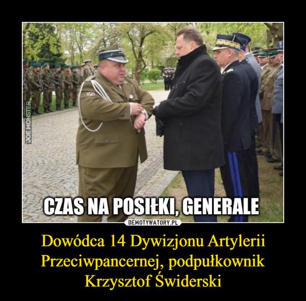 Dowódca 14 Dywizjonu Artylerii Przeciwpancernej, podpułkownik Krzysztof Świderski –  czas na posiłki generale