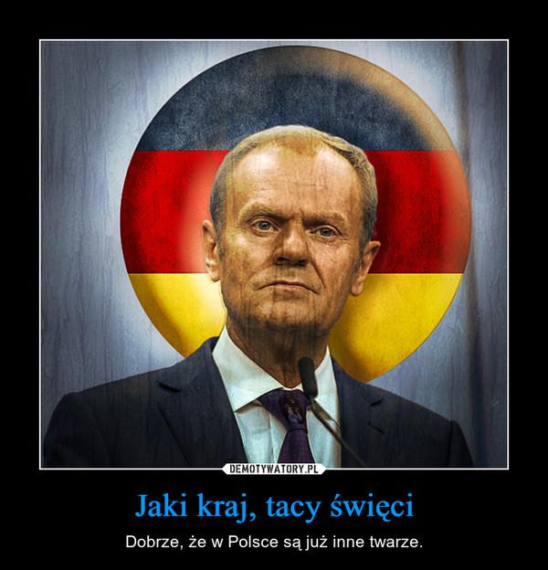 Jaki kraj, tacy święci – Dobrze, że w Polsce są już inne twarze.