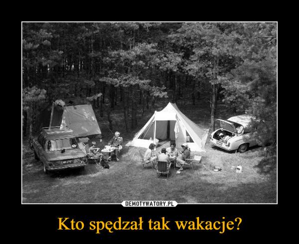 Kto spędzał tak wakacje? –