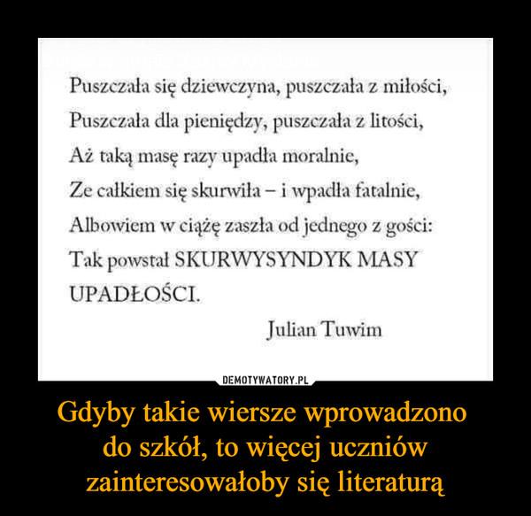 Gdyby takie wiersze wprowadzono do szkół, to więcej uczniów zainteresowałoby się literaturą –