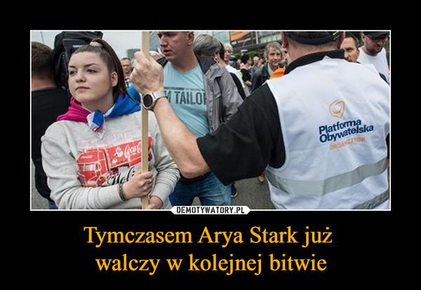 Tymczasem Arya Stark już walczy w kolejnej bitwie –