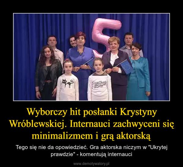"""Wyborczy hit posłanki Krystyny Wróblewskiej. Internauci zachwyceni się minimalizmem i grą aktorską – Tego się nie da opowiedzieć. Gra aktorska niczym w """"Ukrytej prawdzie"""" - komentują internauci"""