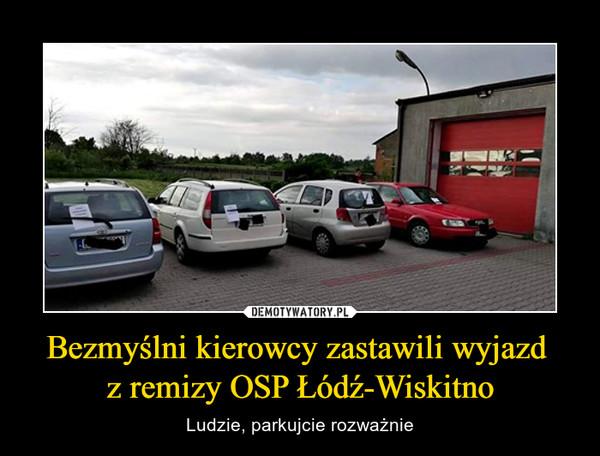 Bezmyślni kierowcy zastawili wyjazd z remizy OSP Łódź-Wiskitno – Ludzie, parkujcie rozważnie