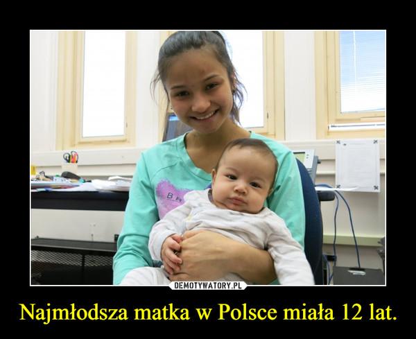 Najmłodsza matka w Polsce miała 12 lat. –