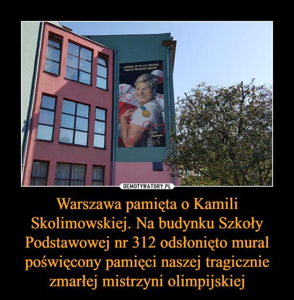 Warszawa pamięta o Kamili Skolimowskiej. Na budynku Szkoły Podstawowej nr 312 odsłonięto mural poświęcony pamięci naszej tragicznie zmarłej mistrzyni olimpijskiej –