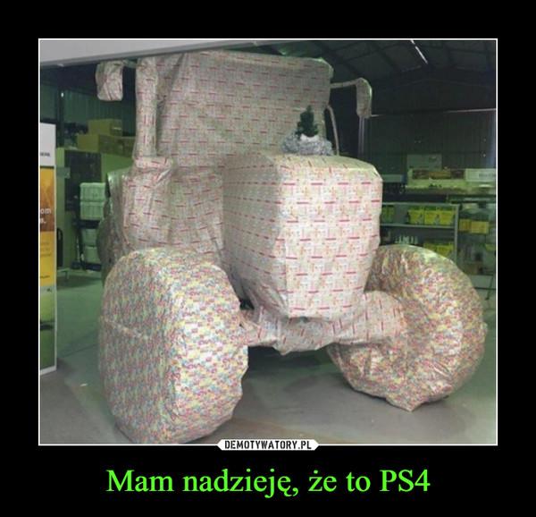 Mam nadzieję, że to PS4 –