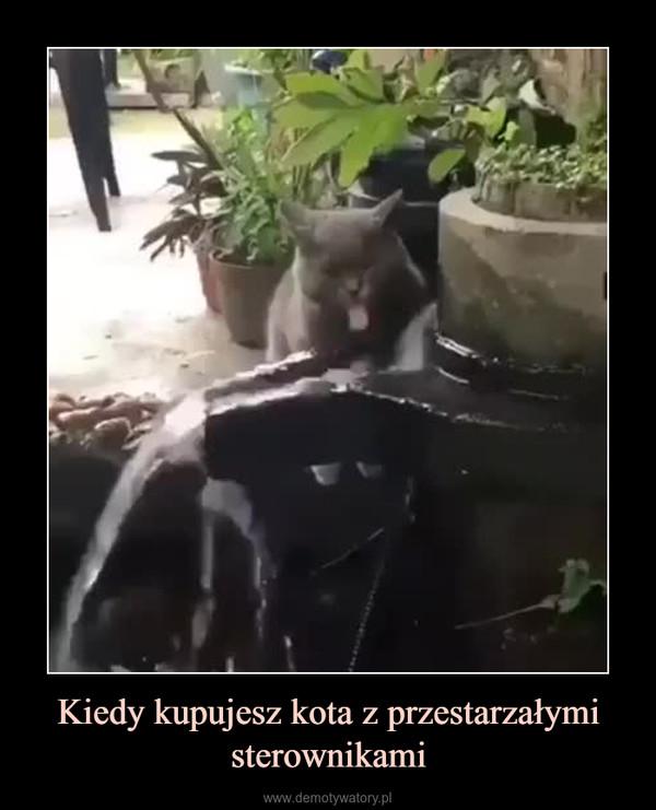 Kiedy kupujesz kota z przestarzałymi sterownikami –