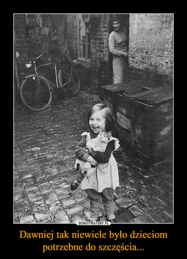 Dawniej tak niewiele było dzieciom potrzebne do szczęścia... –