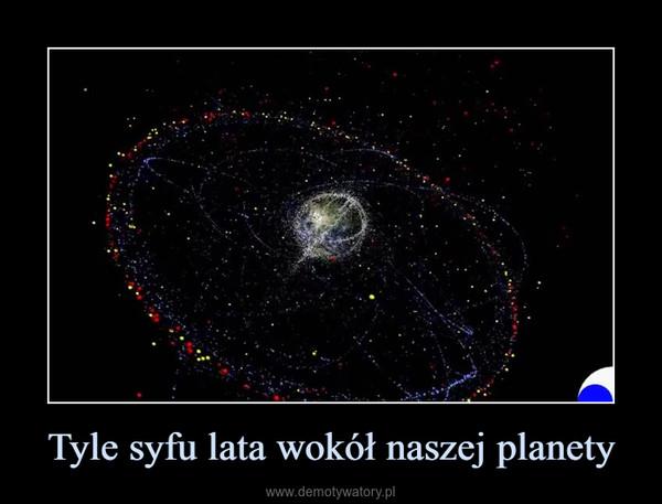 Tyle syfu lata wokół naszej planety –