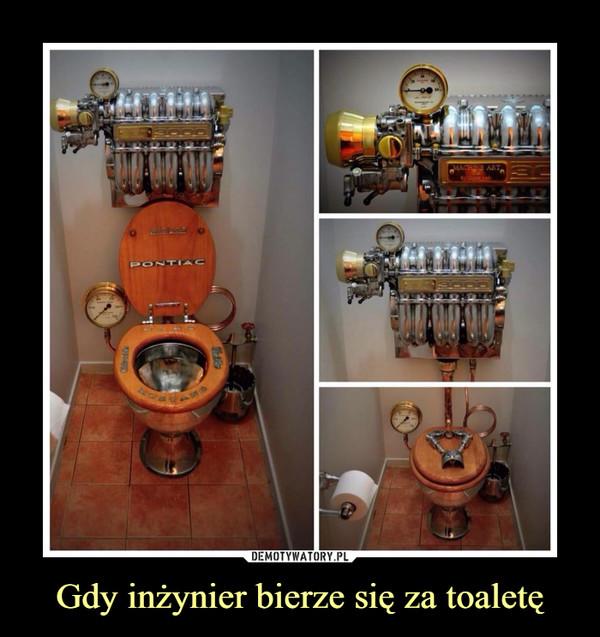 Gdy inżynier bierze się za toaletę –