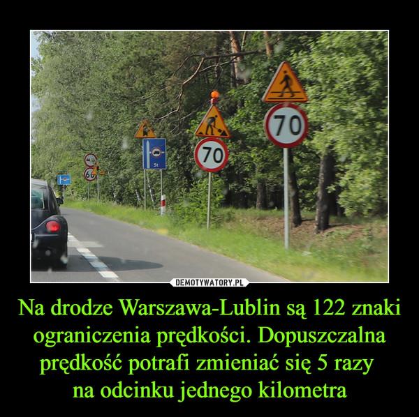 Na drodze Warszawa-Lublin są 122 znaki ograniczenia prędkości. Dopuszczalna prędkość potrafi zmieniać się 5 razy na odcinku jednego kilometra –
