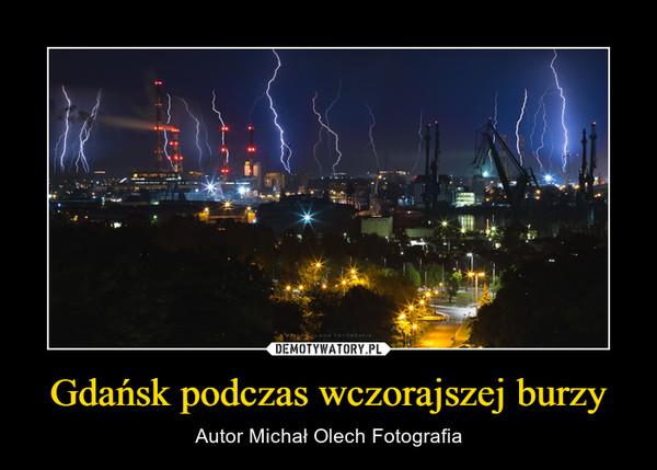 Gdańsk podczas wczorajszej burzy – Autor Michał Olech Fotografia