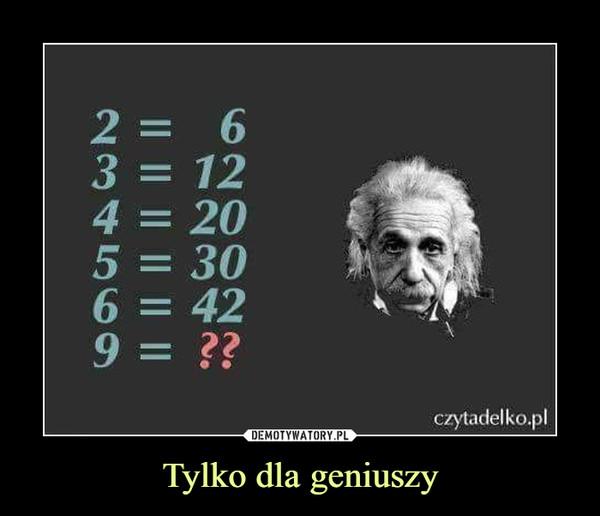 Tylko dla geniuszy –