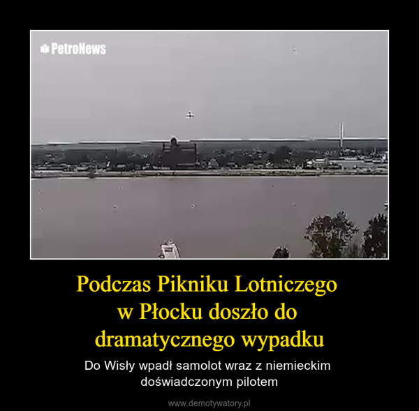 Podczas Pikniku Lotniczego w Płocku doszło do dramatycznego wypadku – Do Wisły wpadł samolot wraz z niemieckim doświadczonym pilotem