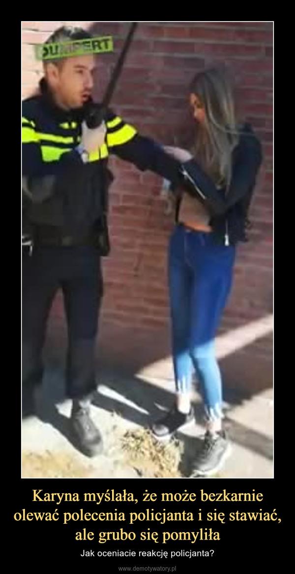 Karyna myślała, że może bezkarnie olewać polecenia policjanta i się stawiać, ale grubo się pomyliła – Jak oceniacie reakcję policjanta?